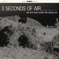 25/07/2011 : 3 Seconds Of Air - We Are Dust Under The Dying Sun
