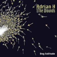 26/02/2012 : Adrian H & The Wounds - Dog Solitude