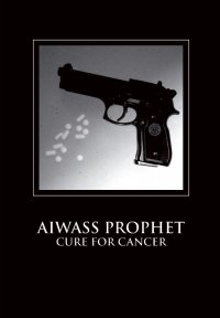 01/09/2008 : Aiwass Prophet - Cure For Cancer
