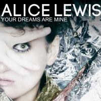 30/04/2015 : Alice Lewis - Your Dreams Are Mine