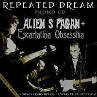 09/11/2010 : Alien S Pagan + Escarlatina Obsessiva - Repeated Dream