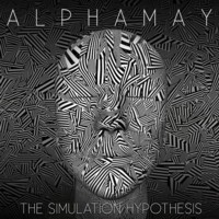 25/06/2017 : Alphamay - The Simulation Hypothesis