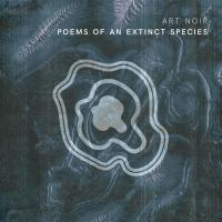 28/02/2021 : Art Noir - Poems Of An Extinct Species