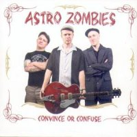 01/05/2009 : Astro Zombies - Convince Or Confuse