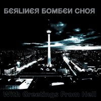 21/03/2011 : Berliner Bomben Chor - With Greetings From Hell