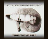 21/11/2017 : Bewitched As Dark - Love Me Today Hate Me Tomorrow