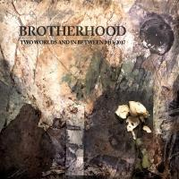 07/12/2017 : Brotherhood - Two Worlds And In Between 2013-2017