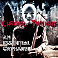 19/11/2019 : Chronic Twilight - An Essential Cahtharsis