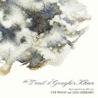 02/02/2018 : Cye Wood & Lisa Gerrard - The Trail Of Genghis Khan