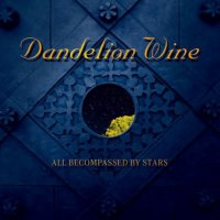 27/06/2011 : Dandelion Wine - All Becompassed By Stars