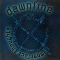 22/07/2010 : Dawnfine - Imperfect Thoughts