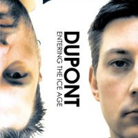 21/08/2009 : Dupont - Entering The Ice Age