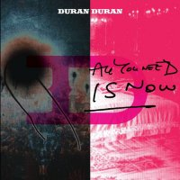 14/04/2011 : Duran Duran - All you need is now