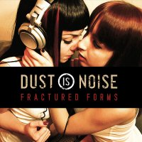 14/06/2010 : Dust Is Noise - Fractured