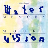 30/06/2019 : Emily A. Sprague - Water Memory / Mount Vision