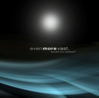 12/01/2010 : Even More Vast - Would You Believe