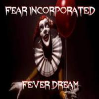 21/02/2018 : Fear Incorporated - Fever Dream