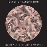 02/09/2019 : Genetic Transmission - Kapuke/Music For Vienna Aktionists