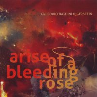 18/10/2010 : Gregorio Bardini & Gerstein - Arise of a bleeding rose