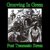 11/03/2011 : Grooving in Green - Post Traumatic Stress
