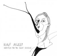 25/07/2011 : Half Asleep - Subtitles for the Silent Versions