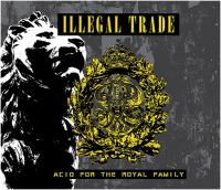 07/07/2015 : Illegal Trade - Acid For The Royal Family