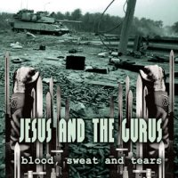 01/03/2009 : Jesus And The Gurus - Blood, Sweat And Tears