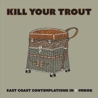 13/04/2016 : Kill Your Trout - East Coast Contemplations In D-Minor
