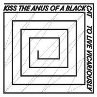 08/11/2015 : Kiss The Anus Of A Black Cat - To Live Vicariously