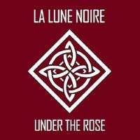 08/03/2021 : La Lune Noire - Under The Rose