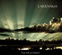 04/08/2011 : Larrnakh - Now Will You Believe?