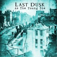 01/07/2019 : Last Dusk - As The Young Die