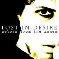 30/11/2011 : Lost In Desire - Reborn From The Ashes