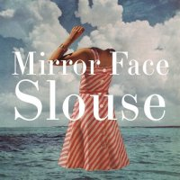 10/09/2011 : Mirror Face - Slouse