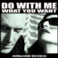 24/06/2012 : Mona Mur / En Esch - Do With Me What You Want