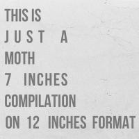 16/02/2019 : Moth - This Is Just A Moth 7 Inches Compilation On 12 Inches Format