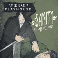 13/04/2010 : Murnau's Playhouse - Sanity Show