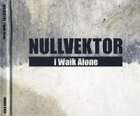 08/08/2011 : Nullvektor - I Walk Alone