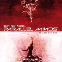 10/07/2019 : Parallel Minds - Every Hour Wounds… The Last One Kills