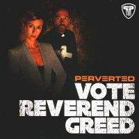 20/02/2011 : Perverted - Vote Reverend Greed