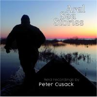 26/11/2019 : Peter Cusack - Aral Sea Stories And The River Naryn (Celebrations, Songs, Sounds of Water Use and Abuse)