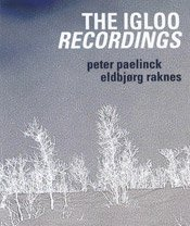 13/09/2009 : Peter Paelinck & Eldbjørg Raknes - The Igloo Recordings