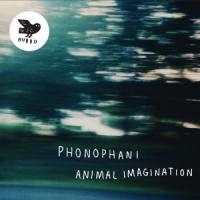 24/08/2017 : Phonophani - Animal Imagination