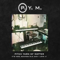 07/11/2017 : Pitch Yarn Of Matter - It's New, Sounds Old And I Love It