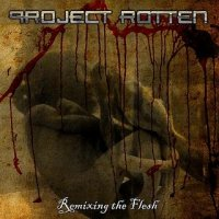 10/01/2011 : Project Rotten - Remixing the flesh
