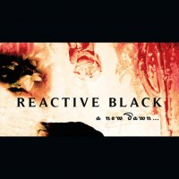 30/03/2010 : Reactive Black - A New Dawn...