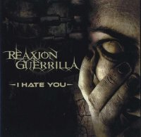 28/06/2011 : Reaxion Guerrilla - I Hate You