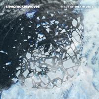 21/05/2017 : sleepmakeswaves - Made Of Breath Only