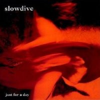 28/11/2010 : Slowdive - Just for a Day (reissue 2CD)