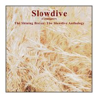 01/08/2010 : Slowdive - The Shining Breeze - the Slowdive anthology -